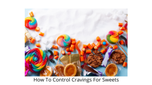 How To Control Cravings For Sweets