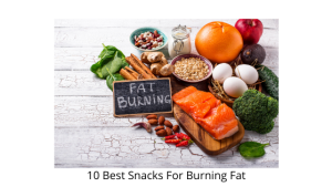 10 Best Snacks For Burning Fat