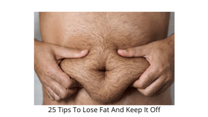 25 Tips To Lose Fat And Keep It Off