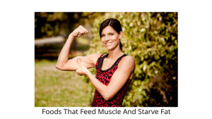 Foods That Feed Muscle And Starve Fat