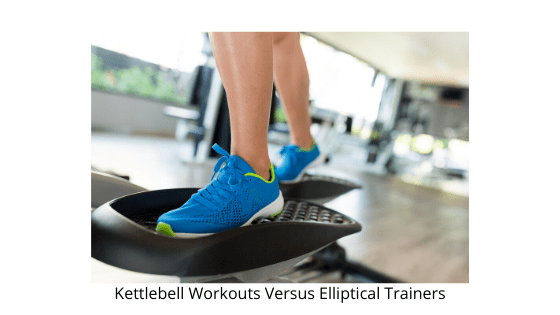 Kettlebell Workouts Versus Elliptical Trainers