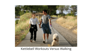 Kettlebell Workouts Versus Walking