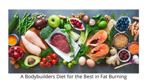 A Bodybuilders Diet for the Best in Fat Burning