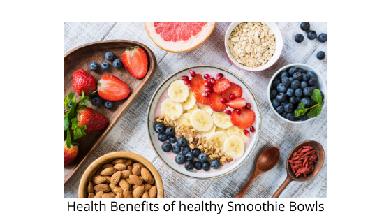 Health Benefits of healthy Smoothie Bowls
