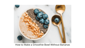 How to Make a Smoothie Bowl Without Bananas