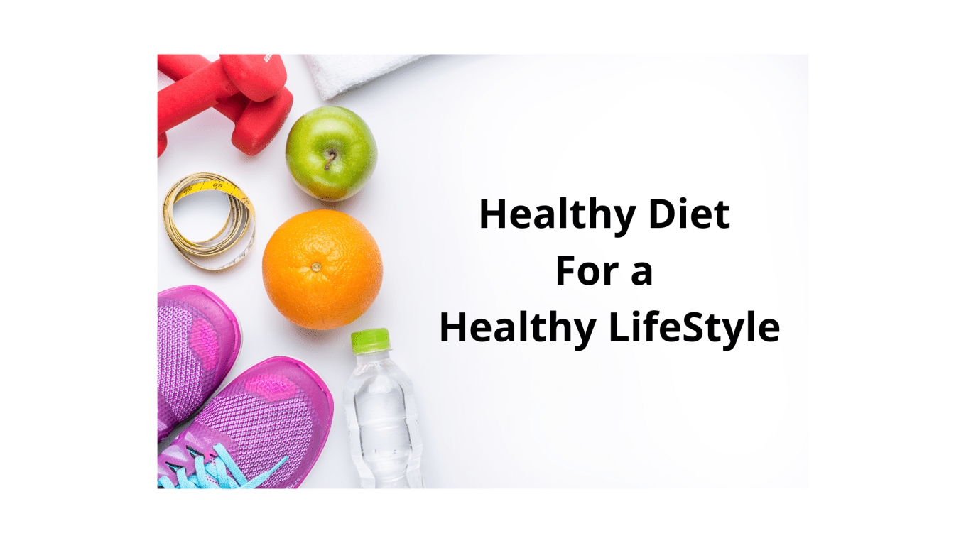 Healthy Diet For a Healthy LifeStyle