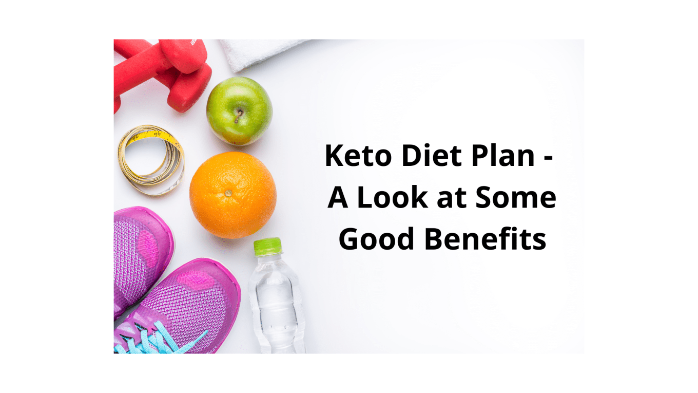 Keto Diet Plan - A Look at Some Good Benefits