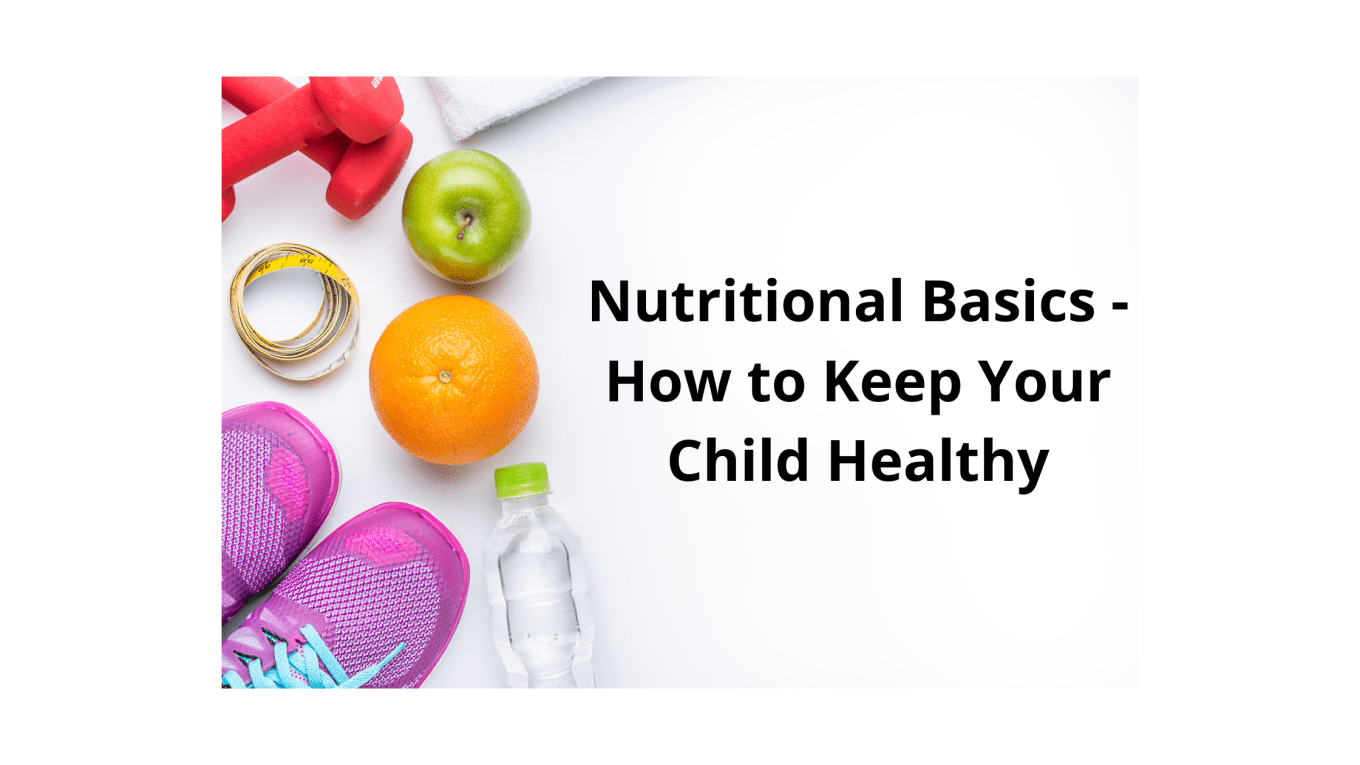 Nutritional Basics - How to Keep Your Child Healthy
