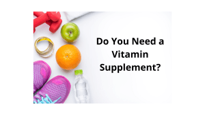 Do You Need a Vitamin Supplement?