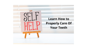 Learn How to Properly Care Of Your Teeth