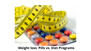 Weight loss: Pills vs. Diet Programs