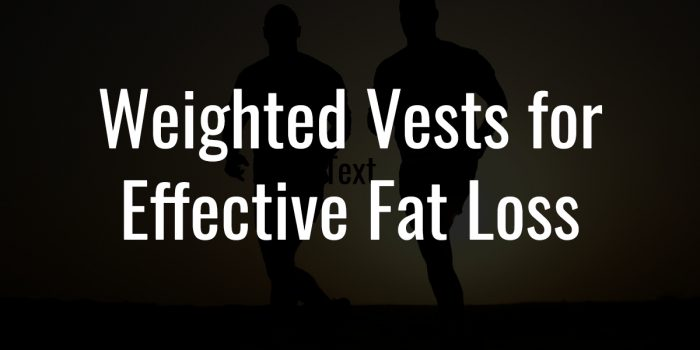 Weighted Vests for Effective Fat Loss
