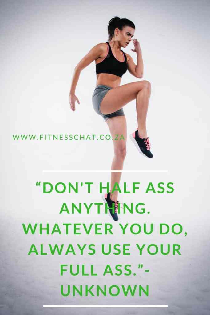Don't half ass anything. Whatever you do, always use your full ass.""