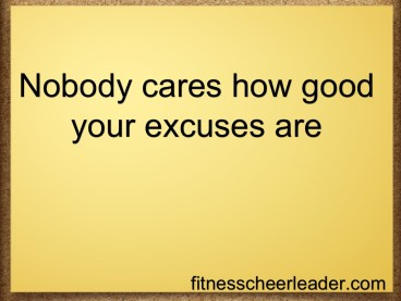 Nobody Cares How Good Your Excuses Are