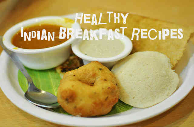 Delicious Healthy Indian Breakfast Options For Weight