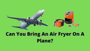 Can You Bring An Air Fryer On A Plane?