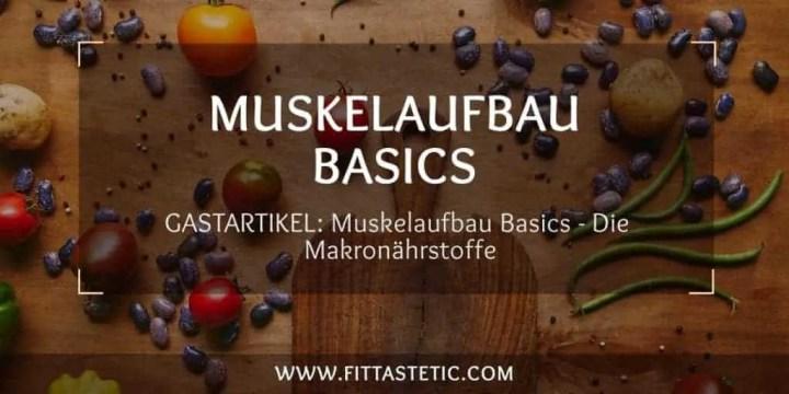 Muskelaufbau Basics - Die Makronährstoffe