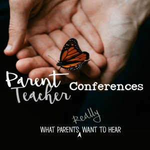 Two hands hold monarch butterfly. Parent Teacher Conferences: What parents really want to hear