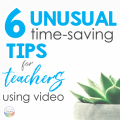6 Unusual Time-Saving Tips for Teachers Using Video