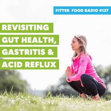 Fitter Food Radio 137 - Gut Health, Gastritis & Acid Reflux