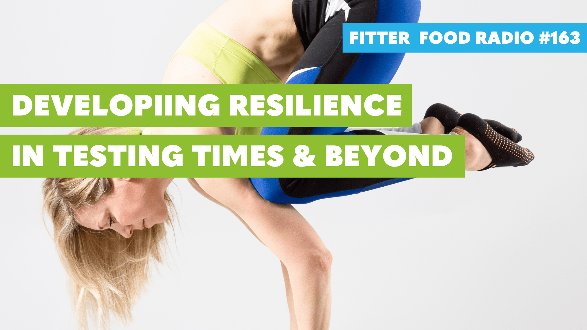 Fitter Food Radio 163 - Developing Resilience