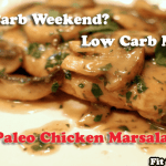 High Carb Weekend – Low Carb Monday – Paleo Chicken Marsala