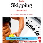 Could Skipping Breakfast Be a Blessing and Not a Curse -Intermittent Fasting