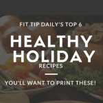 Fit Tip's Top 6 Healthy Holiday Recipes