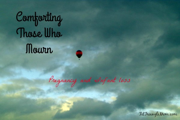 comforting those who mourn pregnancy and infant loss. Miscarriages, stillborn, infant death. Coping, supporting and comforting tips.