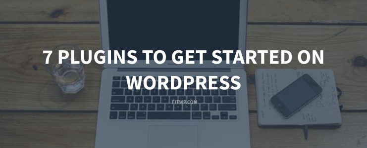 7 Plugins to Get Started on WordPress