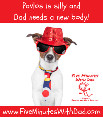 Five Minutes With Dad - Pavlos is silly and Dad needs a new body!
