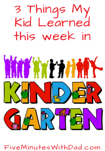 3 things my son learned in Kindergarten this week...