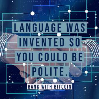 Language was invented so you could be polite.
