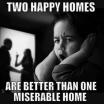 two homes better than one miserable home