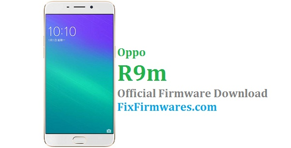 Firmware Oppo R9m - Official Stock Rom Update | Fix-Firmwares