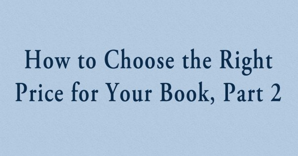 How to Choose the Right Price for Your Book, Part 2