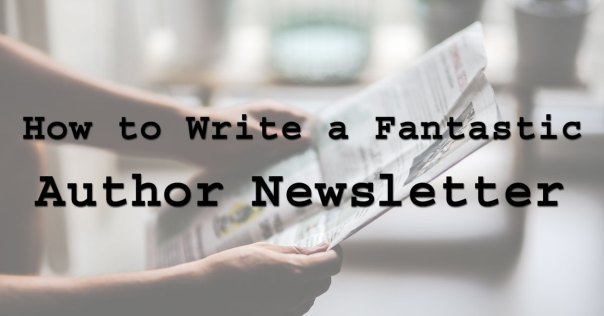 How to Write a Fantastic Author Newsletter