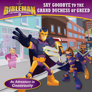 BOOK REVIEW: Bibleman: Say Goodbye to the Grand Duchess of Greed by B&H Editorial Staff
