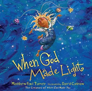 BOOK REVIEW: When God Made Light by Matthew Paul Turner Illustrated by David Catrow