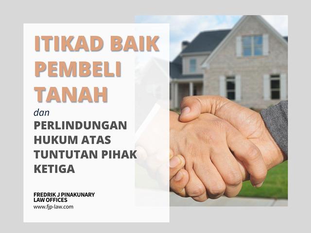 Itikad Baik Pembeli Tanah dan Perlindungan Hukum atas Tuntutan Pihak Ketiga