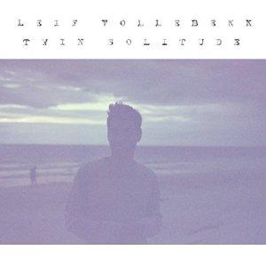 Leif Vollebekk - Twin Solitude - le must du premier trimestre 2017