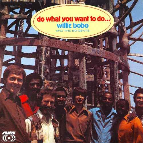 Willie Bobo, The Bo-Gents - Do What You Want To Do... Remastered (1971 24/96 FLAC)