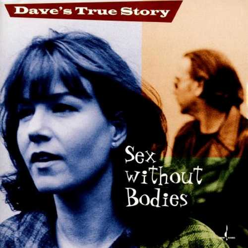 Dave's True Story - Sex Without Bodies (1998 24/96 FLAC)