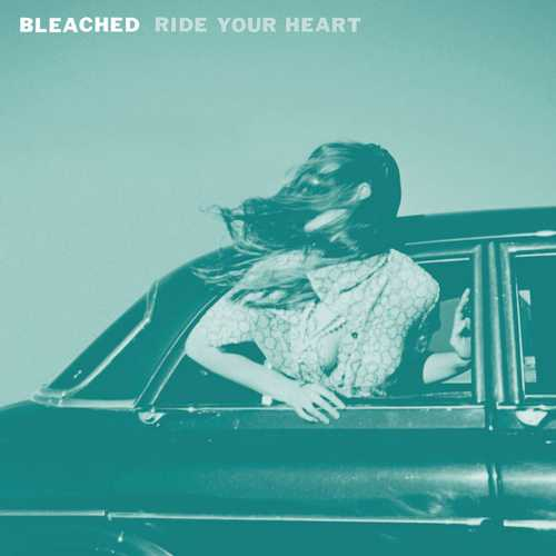 Bleached - Ride Your Heart (2013 FLAC)