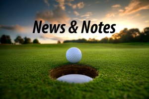 Golf News & Notes