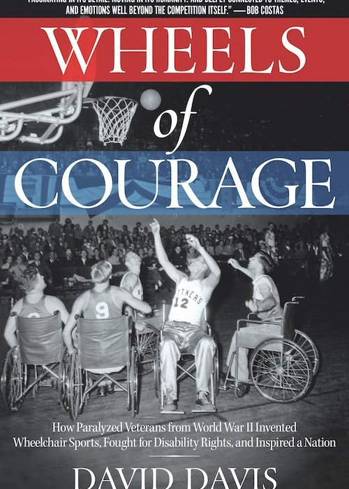 "Book cover of ""Wheels of Courage: How Paralyzed Veterans from WWII Invented Wheelchair Sports, Fought for Disability Rights, and Inspired a Nation, about the history of wheelchair basketball,"" by author David Davis, guest on this episode of Keep the Flame Alive podcast."