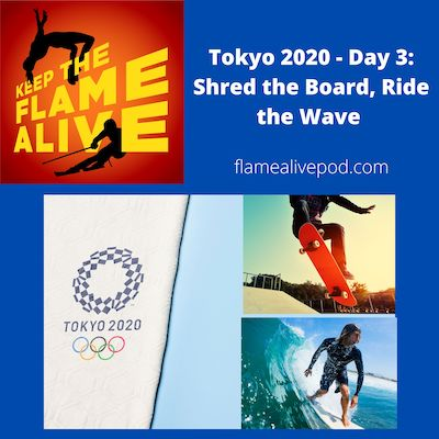 Tokyo 2020 - Day 3: Shred the Board, Ride the Wave. Keep the Flame Alive logo, picture of skateboarder and surfer.