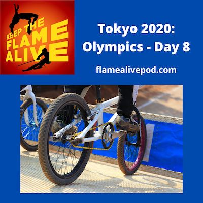 Keep the Flame Alive podcast logo; Tokyo 2020: Olympics - Day 8; http://flamealivepod.com; picture of BMX Racing