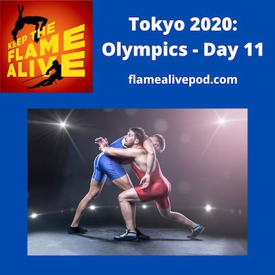 """""""Keep the Flame Alive"""" logo; Tokyo 2020: Olympics - Day 11; flamealivepod.com; picture of two Greco-Roman wrestlers in competition."""