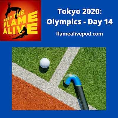 Keep the Flame Alive logo - Tokyo 2020: Olympics - Day 14 - flamealivepod.com - photo of a hockey stick and ball on turf.